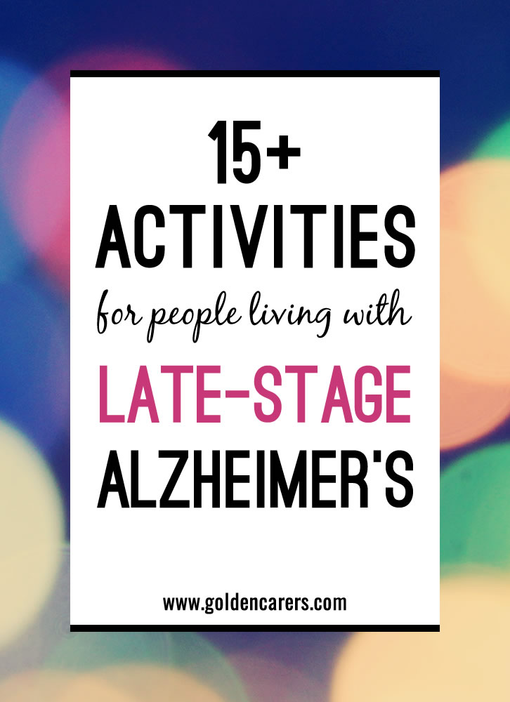 Alzheimer's Disease affects people in different ways. Rather than focusing on the disease and impairment, we should aim to identify each person's strengths and remaining abilities and find activities to support these. Here are 15 Activities For Late-Stage Alzheimer's Disease.