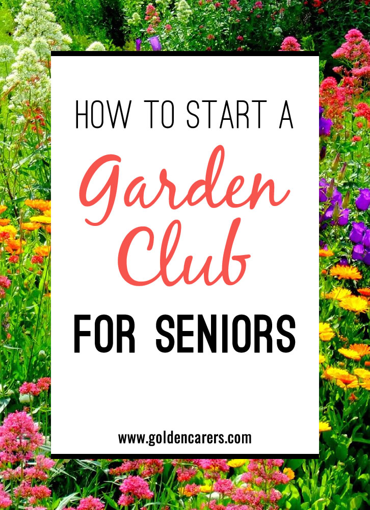 How to start a garden club for seniors Garden club program ideas
