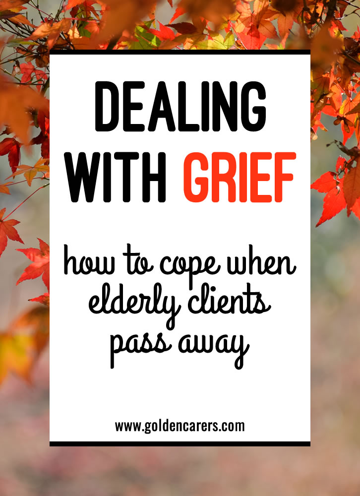 Working in aged care is extremely interesting and rewarding, but it's also heartbreaking as most of our clients end up dying.  We are in a constant state of grief yet most of us push the sadness aside and muster up the strength to carry on for the sake of the others.