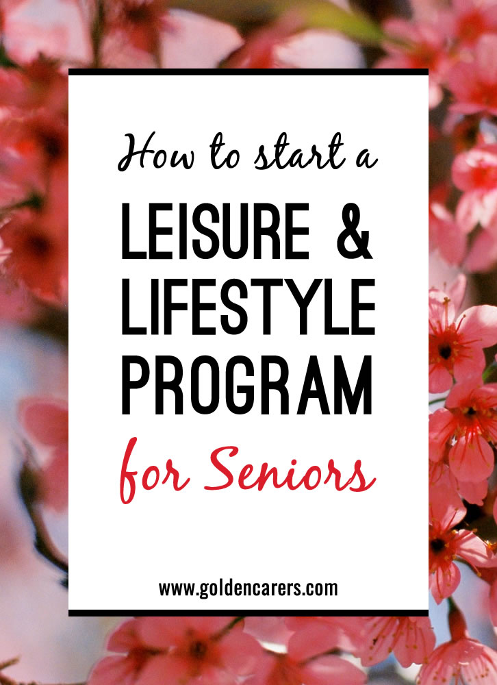 Starting a Leisure and Lifestyle Program for residents in nursing homes and long term care requires creative thinking and enthusiasm. Your main point of reference will be the assessment of your clients.