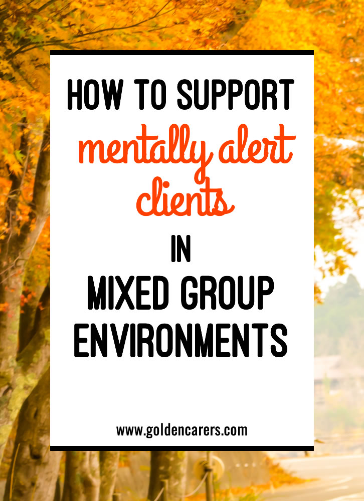 Activities for groups of clients with mixed cognitive levels can be harmonious and effective. Many activities can be created, compiled or adapted with different layers of difficulty, so everyone has the opportunity to participate.