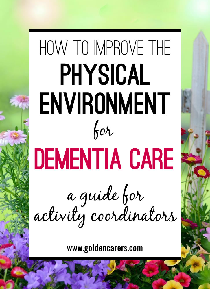 The surrounding environment has a profound impact on people living with dementia.  Along with clever architecture and design, there are many other ways in which Activity Staff can enhance the physical environment to improve the lives and reduce the daily struggles of people living with dementia.