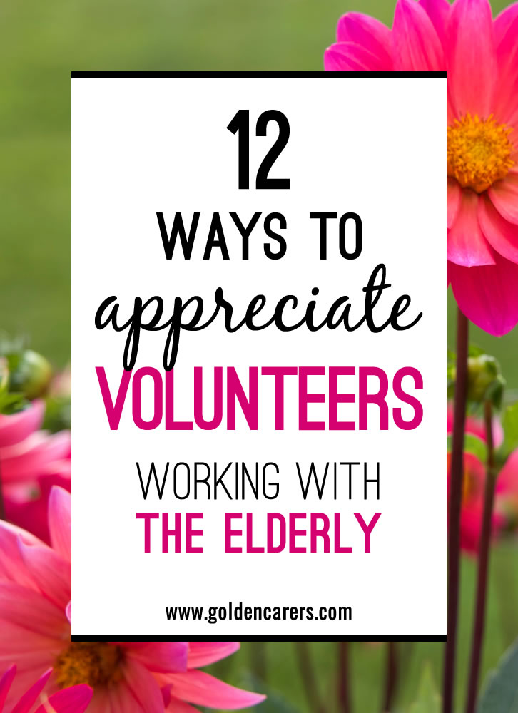 Volunteers are a valuable resource in senior care. Acknowledging and appreciating their passion, skills and time generously donated  is very important.