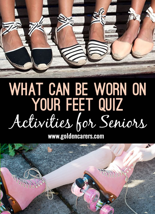 How many things that can be worn on your feet can your clients think of?  See if they can add to the list provided. A fun group activity for seniors!