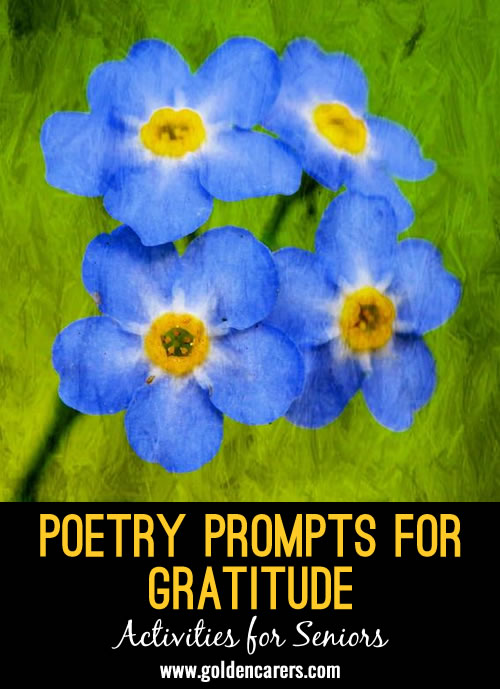 World Gratitude Day arrives on September 21, but you never need a specific day to count your blessings. Group and individual poetry prompts are wonderful ways to be creative in a new way, along with giving residents the chance to work a new part of their brain.