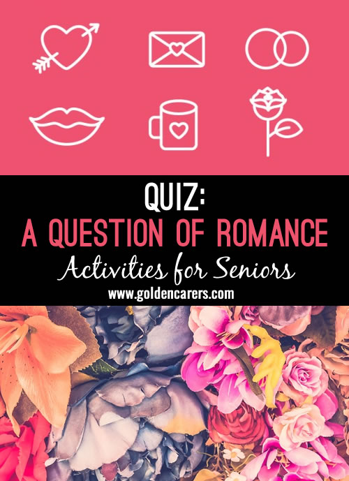 Here's a 20 question quiz about al things romantic! A fun group quiz for seniors in nursing homes and assisted living facilities.