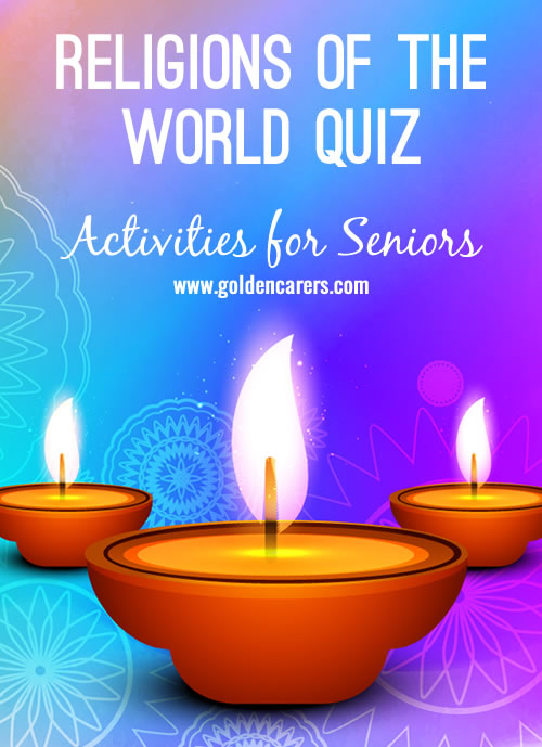We usually know a lot about our own religion but how about other denominations? A fun and interesting quiz for seniors that will lead to discussion and reminiscing.