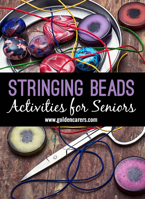Stringing beads  is a simple and  affordable activity for seniors that produces beautiful and satisfying results. This activity can be adapted to suit people living with dementia.