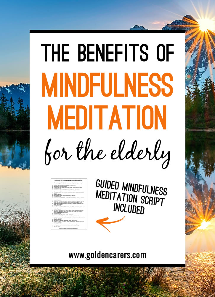 In nursing homes and other long-term care facilities, loneliness, depression, and anxiety are considerable risk factors for residents. Mindfulness may help elders to find peace within themselves with daily practice.
