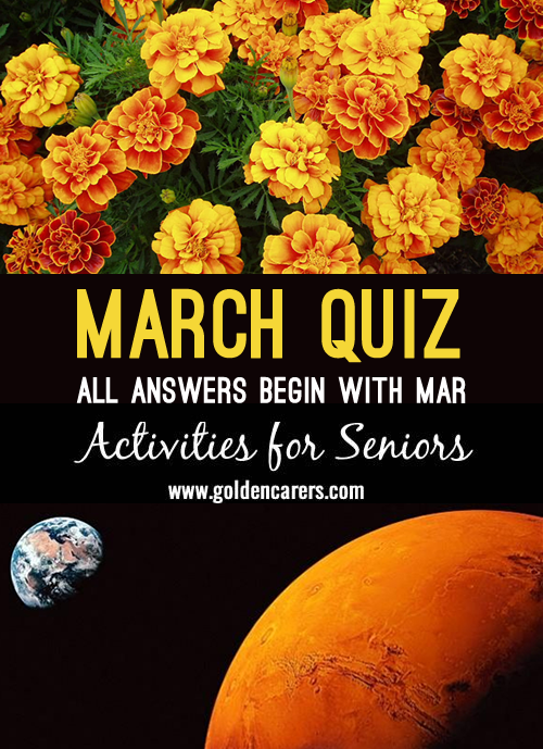 All answers to this quiz start with the letters MAR! A fun quiz for seniors!