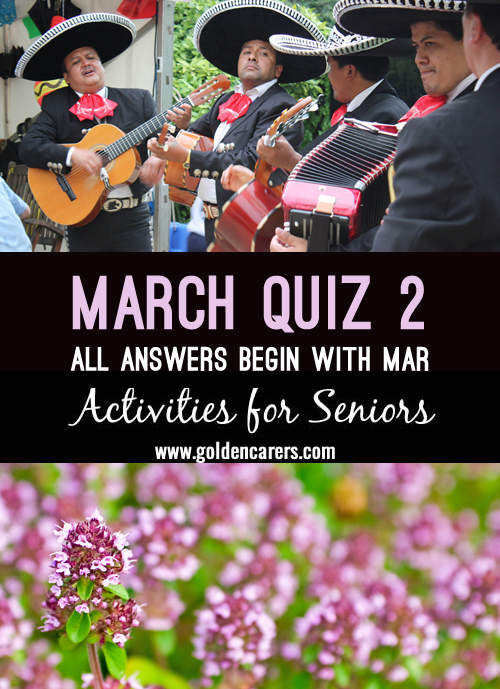 Here is a quiz for the month of March - all answers start with Mar. A fun group activity for the elderly in nursing homes.