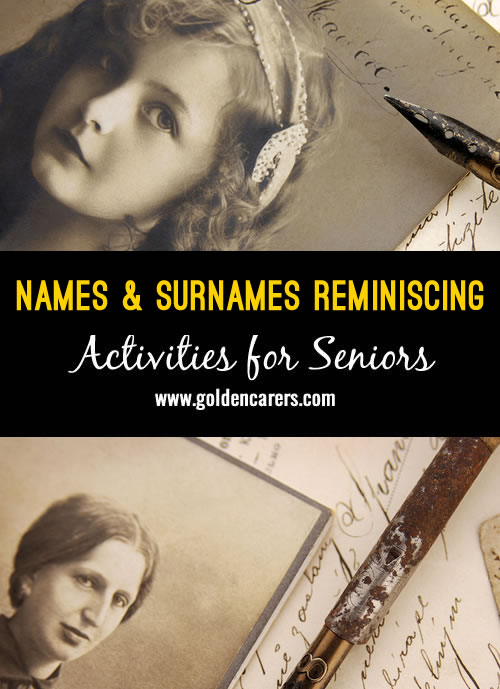 The origins and meanings of names attract a lot of interest and are a wonderful subject for reminiscing with clients.