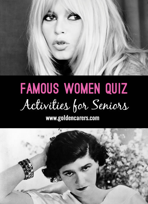 A quiz about famous women through the ages. A wonderful reminiscing activity for the elderly!