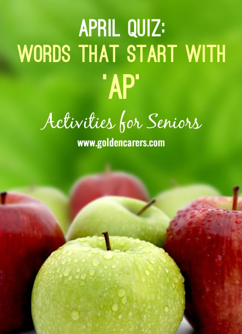 All answers start with the letters: 'Ap'. A fun April themed quiz for the elderly!