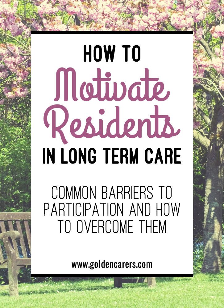 Encouraging the elderly to participate in scheduled activities can be challenging. Lack of engagement is a common problem. It is important that you identify any barriers - whether perceived or real - that might be preventing residents from getting involved.