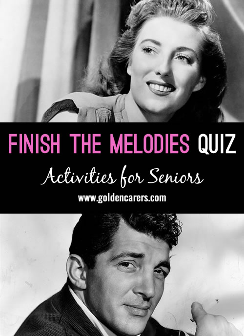 Here's a fun finish the melodies quiz with songs from the 1950s, 60s and 70s. If clients cannot guess them, reveal the names of songs and singers. A lovely reminiscing activity for seniors.
