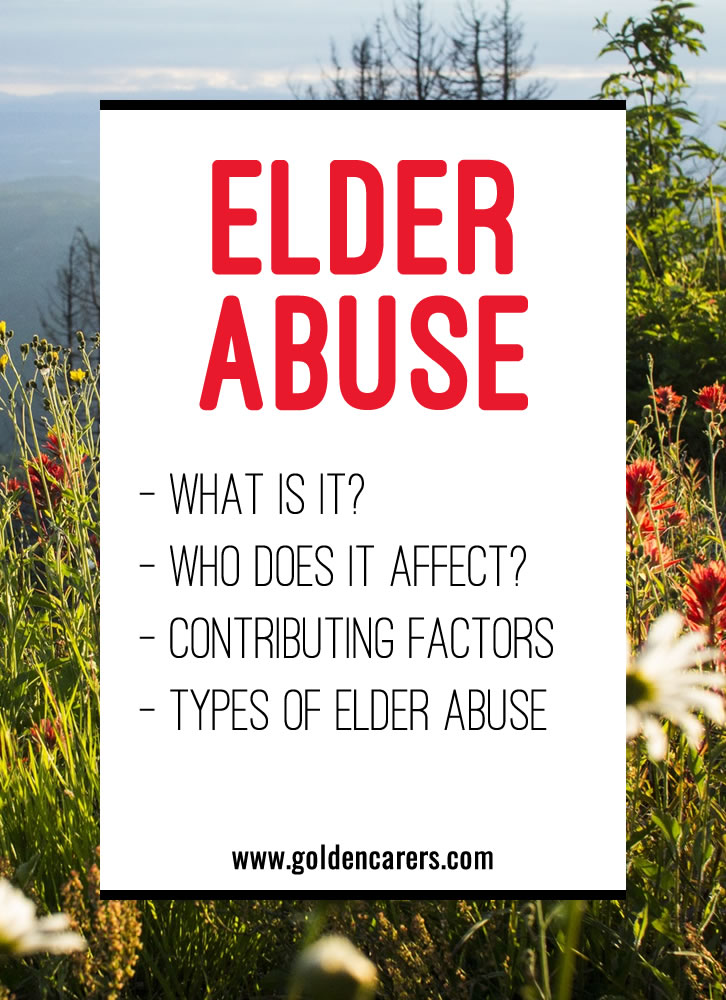 Elders can be abused in their own homes, in the homes of their relatives and even in care facilities.  They may be abused by their children/grandchildren, caregivers, spouses, partners, and staff in long-term care settings.
