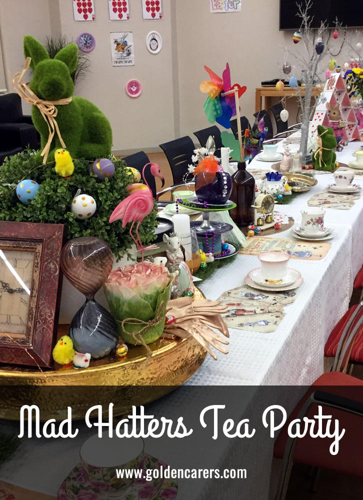 To host a mad hatters tea party is a very easy thing to do. Let your imagination run wild and be inspired by anything whimsical and enchanting and of course Alice in Wonderland. The looks on our Residents faces when they saw how amazing this was, was worth every minute spent.