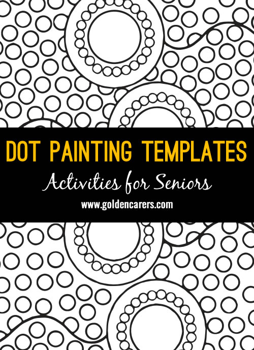 Indigenous Australians use plant shoots, Echidna quills and small twigs to paint their Dreamtime stories.  Here are 12 Dot Painting Templates to enjoy with the elderly.