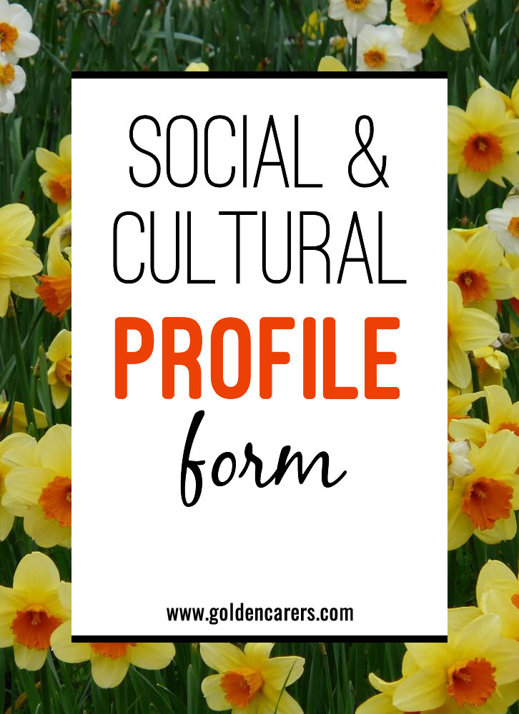 The Social & Cultural Profile Form is an important part of the overall assessment of each individual entering long term care.