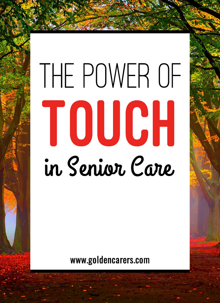 Touch is important for everyone; it is an essential part of our well-being. For the elderly, the healing power of human touch cannot be underestimated. Unfortunately, many seniors do not experience the simple act of touch on a daily basis.