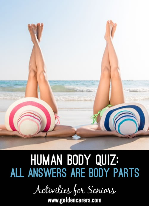 All answers are words or expressions pertaining to the human body. A fun quiz for seniors!