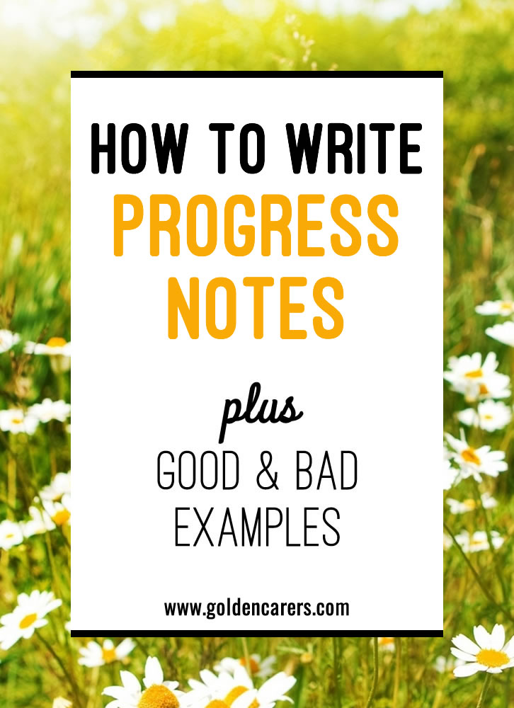 How to write objective, concise and professional Progress Notes. 11 Examples of progress notes, both good and bad versions, included.