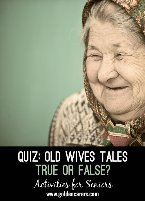 Old wives tales are widely held traditional beliefs that are now thought to be unscientific or incorrect. Nevertheless, many old wives tales have been scientifically proven to be true! Can you guess which ones?