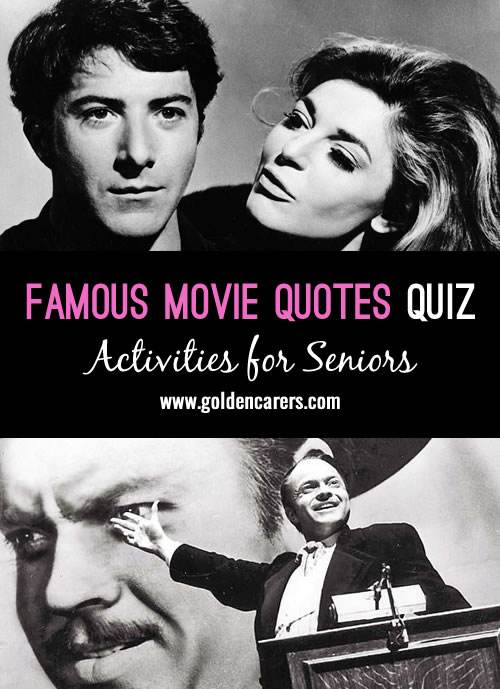 Reminisce about movies of yesteryear with this fun quiz! In which movie would you hear the following phrases?
