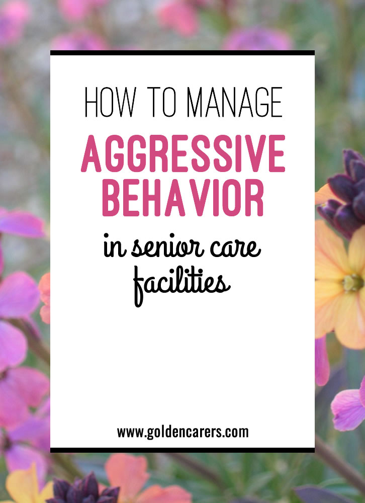 Providing care to residents with aggressive behavior can be extremely challenging. Considering the number of residents we work with and the close living quarters they live in, we will at times be faced with someone who is unhappy no matter what lengths we take to care for them.