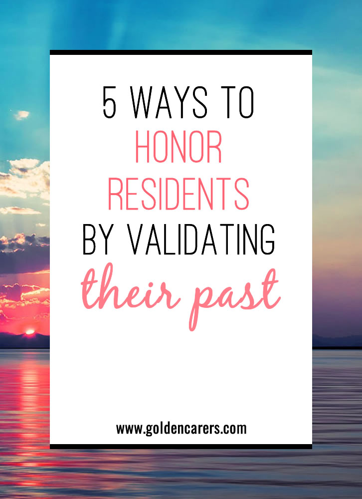 Make your residents feel special by honoring their pasts and talents with these activity ideas.