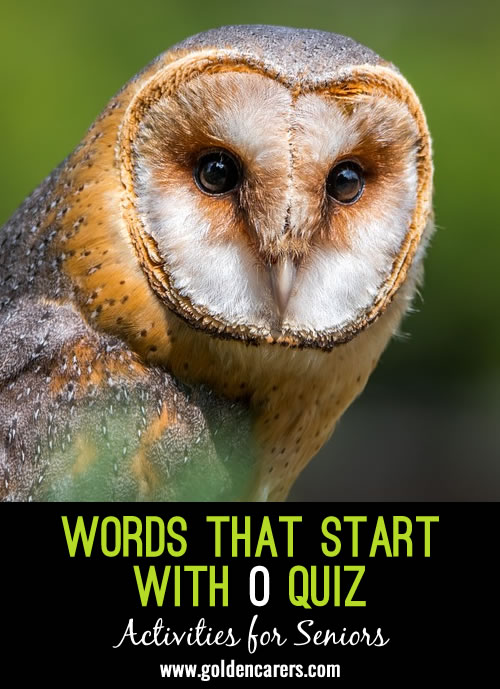 The answers to this quiz all start with the letter O!