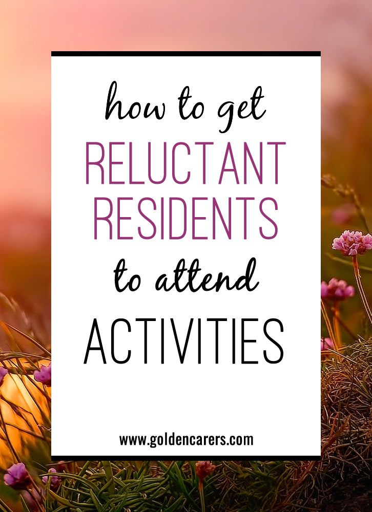We work hard at planning activities we know residents will enjoy. There is usually a core group of residents who attend and engage in these activities, but there are some who regularly decline invitations. Once they get to an activity, they enjoy themselves, yet they remain reluctant. Here are some simple techniques to improve reluctant resident engagement over time.