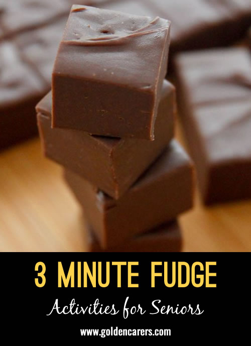 Residents love to reminisce about their days baking for their families and I've found a lot used to make fudge and love this simple recipe! They request we make it every couple weeks.