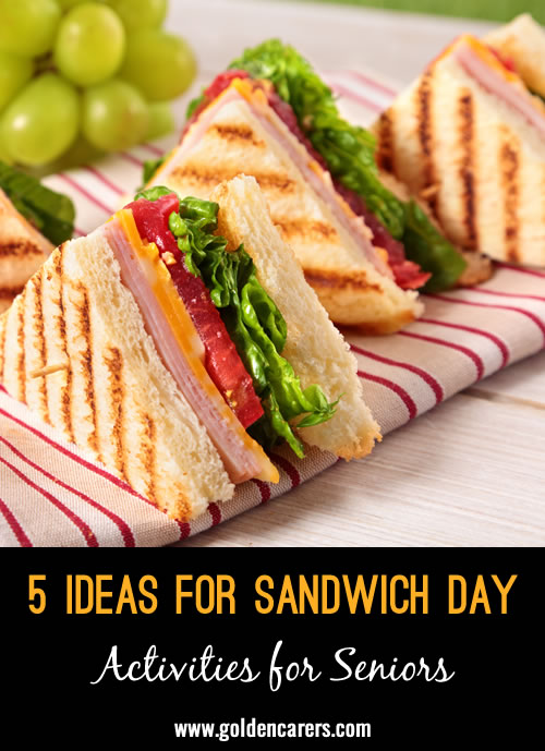 Sandwiches are one of the most popular, convenient and loved food items in the world. Here are 5 ideas for celebrating Sandwich Day in assisted living facilities.
