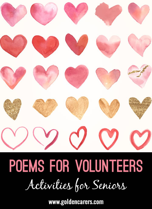 When planning your program for a 'Volunteers Luncheon' you may encourage some residents to participate actively by reading a poem. Here are a few poems suitable to the occasion.