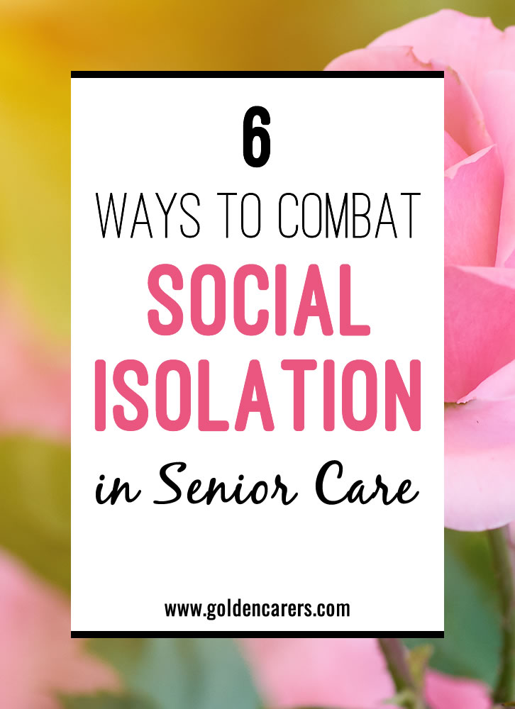 Social isolation refers to a lack of contact with friends, family and the community. Older people living in residential care communities are especially at risk of being socially isolated.