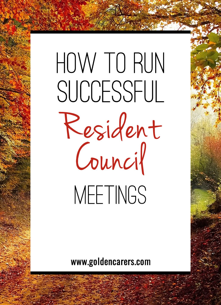 A Resident Council is an important part of any long term living community. Resident Council Meetings empower residents to voice their concerns, exercise their rights, and play a part in the decision-making process within their own home. Meetings may be monthly, bi-monthly or quarterly, depending on the wishes of council members.