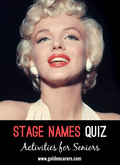 "Stage Names! I thought it would make a fun game to guess who the famous person is by their ""Stage Name"" - a name assumed for professional purposes by an actor or other performer. Hope you enjoy the game!"
