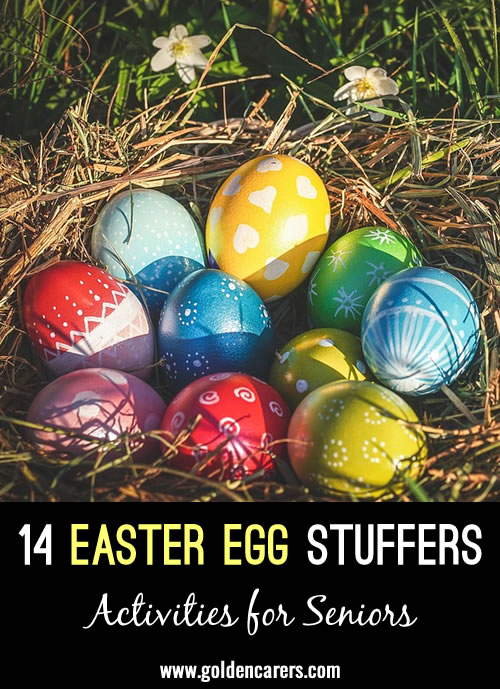Most Activity Professionals end up planning some type of egg hunt around the Easter holiday. Here is a good list of traditional and innovative egg stuffers. Pick some of your favorites to try this year!