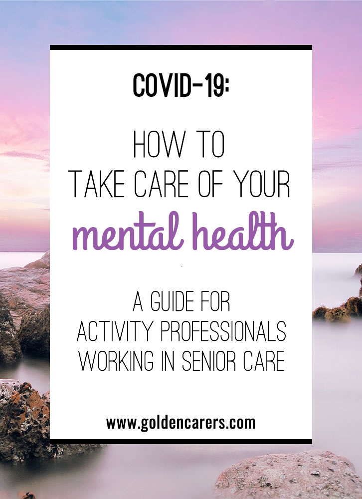 The COVID-19 pandemic is downright stressful and overwhelming. Taking care of yourself is probably low on your priority list right now, but you won't be able to take care of your residents if you are struggling. Here are a few easy ways to be gentle with yourself and focus on self-care during these trying times