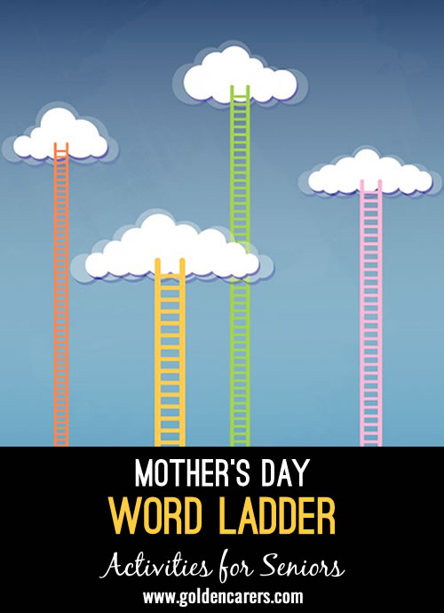 Number 3 in our word ladders series! A fun and stimulating brain activity for the elderly! This word ladder has a Mother's Day theme.