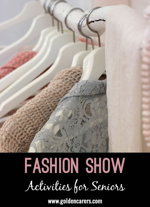 Get residents and staff involved in doing a fashion show and have some fun!