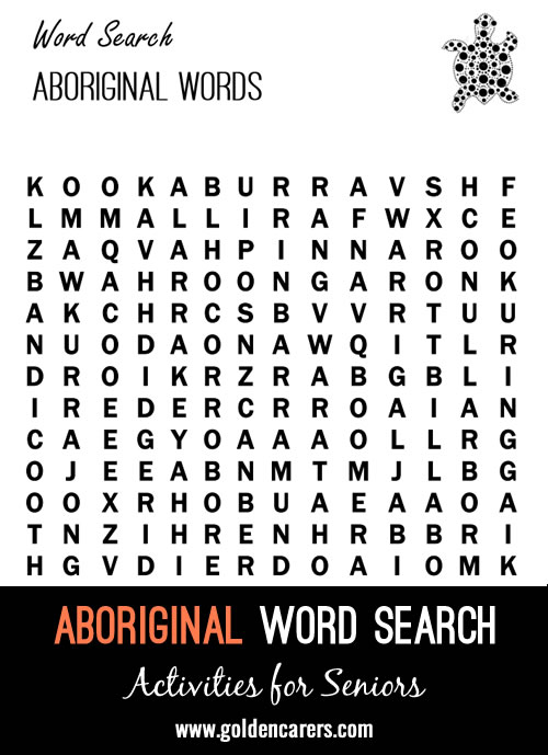 Here is a chance to learn a few Indigenous Australian words in an entertaining way. Like most native words of the world: some are beautiful, some are interesting, never are they boring!
