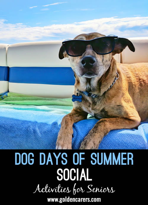 "The ""dog days of summer"" are the hot and humid days that stretch out in the middle of summer. Celebrate these hot and lazy days with a social for your residents."