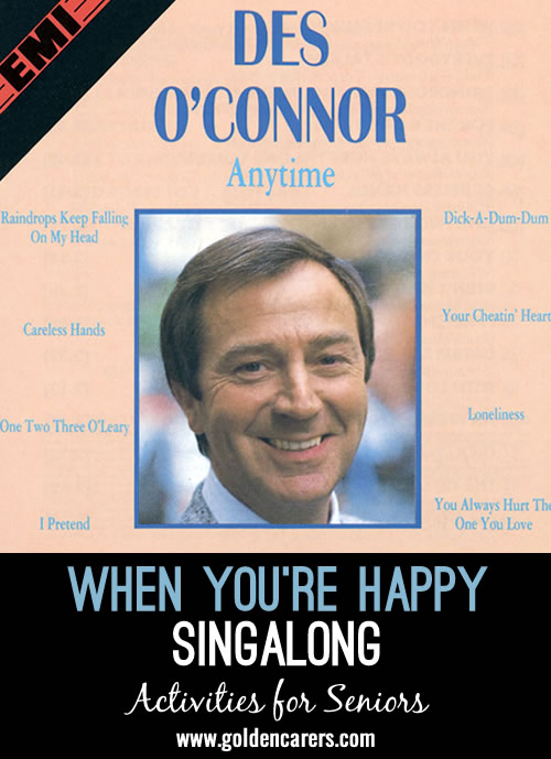 Des O Connor has a lovely happy smiling face, our clients love this song, his singing is happy and infectious and by the end of the song everyone is smiling and happy, that's a wonderful feeling.