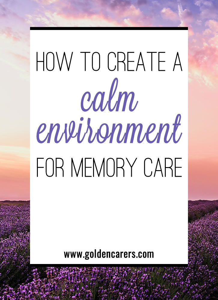 Your memory care unit is a busy place, bustling with resident, staff, and visitor activity. Unfortunately, too much stimulation can create an emotionally unhealthy environment for residents. Here's how to keep things calm.