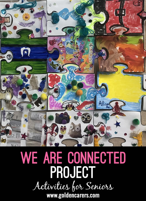 We are currently working on a We Are Connected project. Each client fills in a puzzle piece and then we piece together our puzzle.