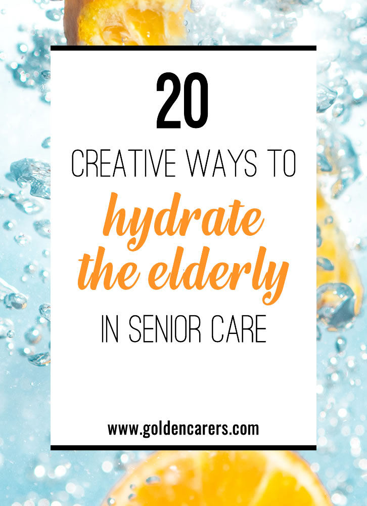 20 Creative Ways to Hydrate the Elderly in Senior Care