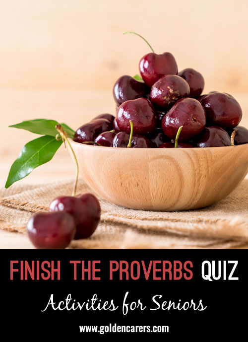 See if you can finish these proverbs!